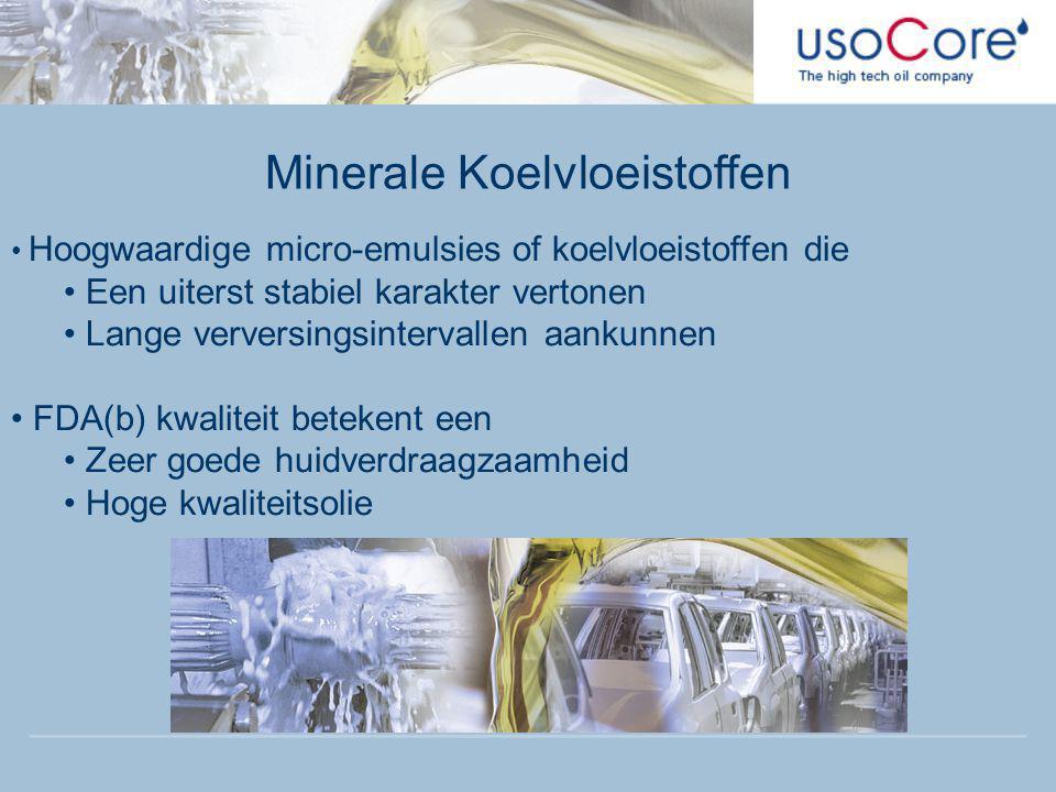 Minerale Koelvloeistoffen • Hoogwaardige micro-emulsies of koelvloeistoffen die • Een uiterst stabiel karakter vertonen • Lange verversingsintervallen