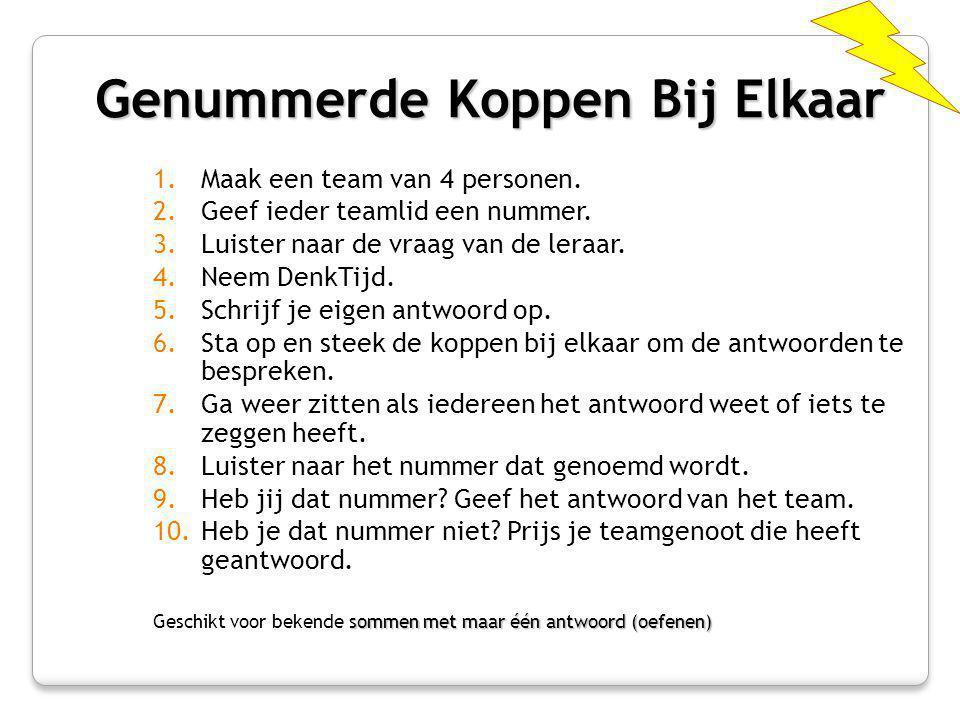 Genummerde Koppen Bij Elkaar 1.Maak een team van 4 personen. 2.Geef ieder teamlid een nummer. 3.Luister naar de vraag van de leraar. 4.Neem DenkTijd.