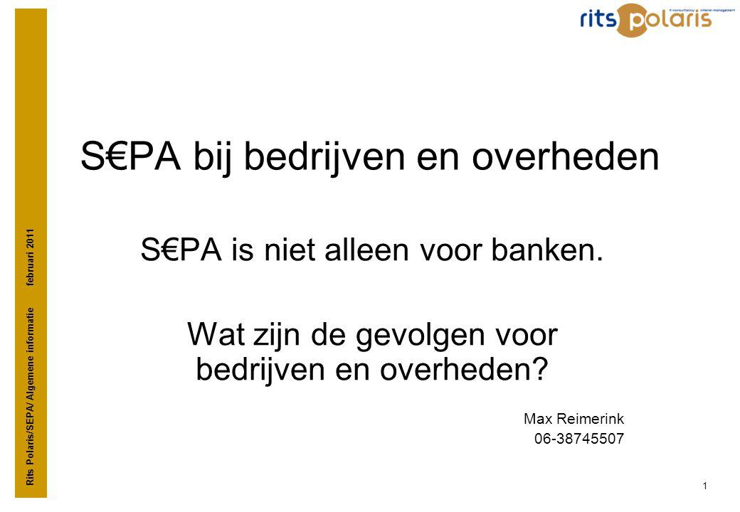 Rits Polaris/SEPA/ Algemene informatie februari 2011 1 S€PA bij bedrijven en overheden S€PA is niet alleen voor banken. Wat zijn de gevolgen voor bedr