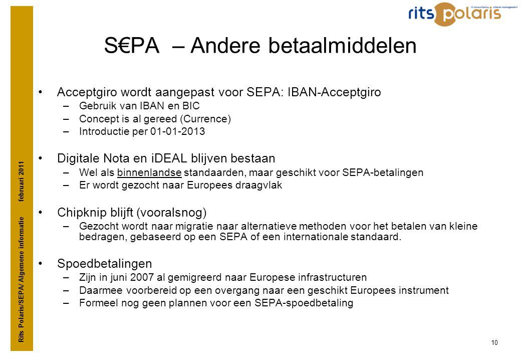 Rits Polaris/SEPA/ Algemene informatie februari 2011 10 S€PA – Andere betaalmiddelen •Acceptgiro wordt aangepast voor SEPA: IBAN-Acceptgiro –Gebruik v