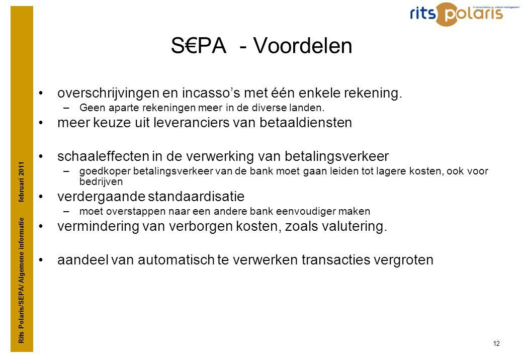 Rits Polaris/SEPA/ Algemene informatie februari 2011 12 S€PA - Voordelen •overschrijvingen en incasso's met één enkele rekening. –Geen aparte rekening