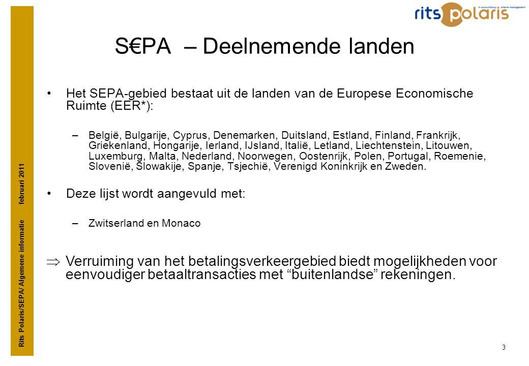 Rits Polaris/SEPA/ Algemene informatie februari 2011 3 S€PA – Deelnemende landen •Het SEPA-gebied bestaat uit de landen van de Europese Economische Ru