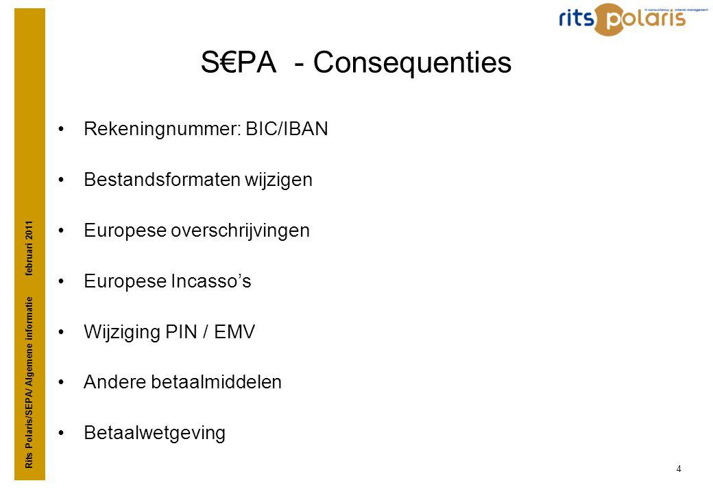 Rits Polaris/SEPA/ Algemene informatie februari 2011 4 S€PA - Consequenties •Rekeningnummer: BIC/IBAN •Bestandsformaten wijzigen •Europese overschrijv