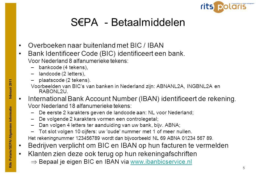 Rits Polaris/SEPA/ Algemene informatie februari 2011 5 S€PA - Betaalmiddelen •Overboeken naar buitenland met BIC / IBAN •Bank Identificeer Code (BIC)