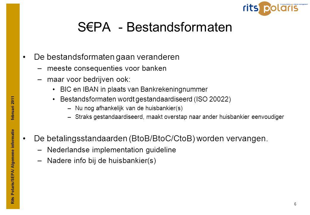 Rits Polaris/SEPA/ Algemene informatie februari 2011 6 S€PA - Bestandsformaten •De bestandsformaten gaan veranderen –meeste consequenties voor banken