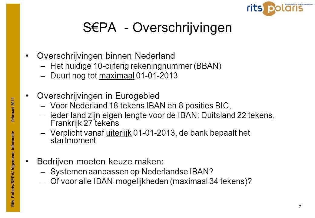 Rits Polaris/SEPA/ Algemene informatie februari 2011 7 S€PA - Overschrijvingen •Overschrijvingen binnen Nederland –Het huidige 10-cijferig rekeningnum