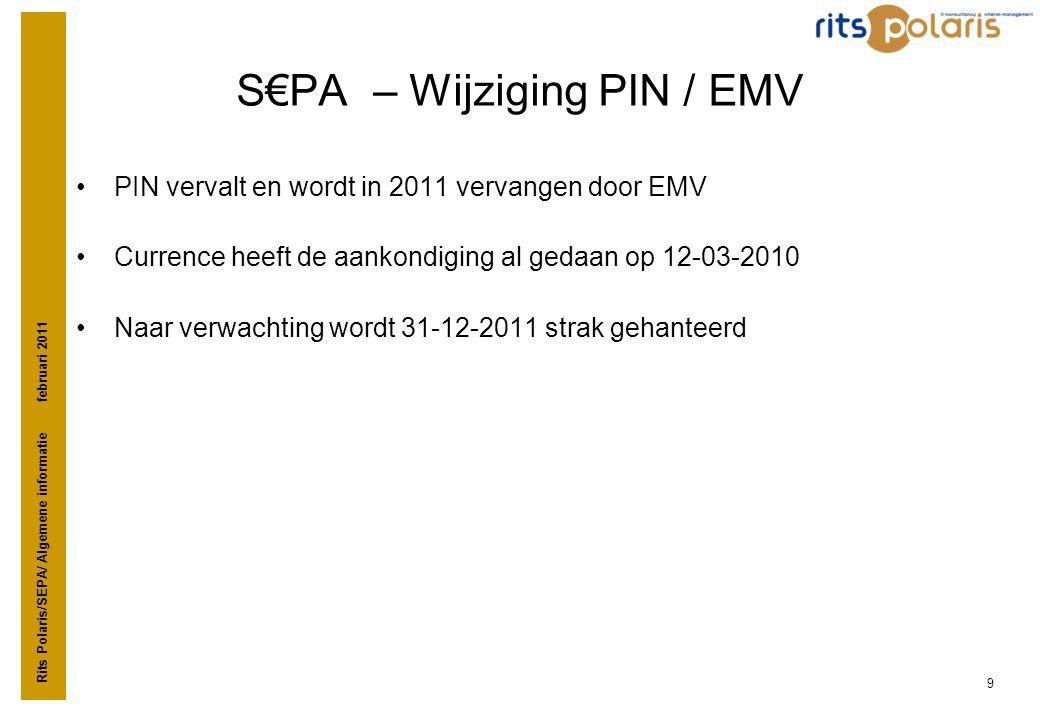 Rits Polaris/SEPA/ Algemene informatie februari 2011 9 S€PA – Wijziging PIN / EMV •PIN vervalt en wordt in 2011 vervangen door EMV •Currence heeft de