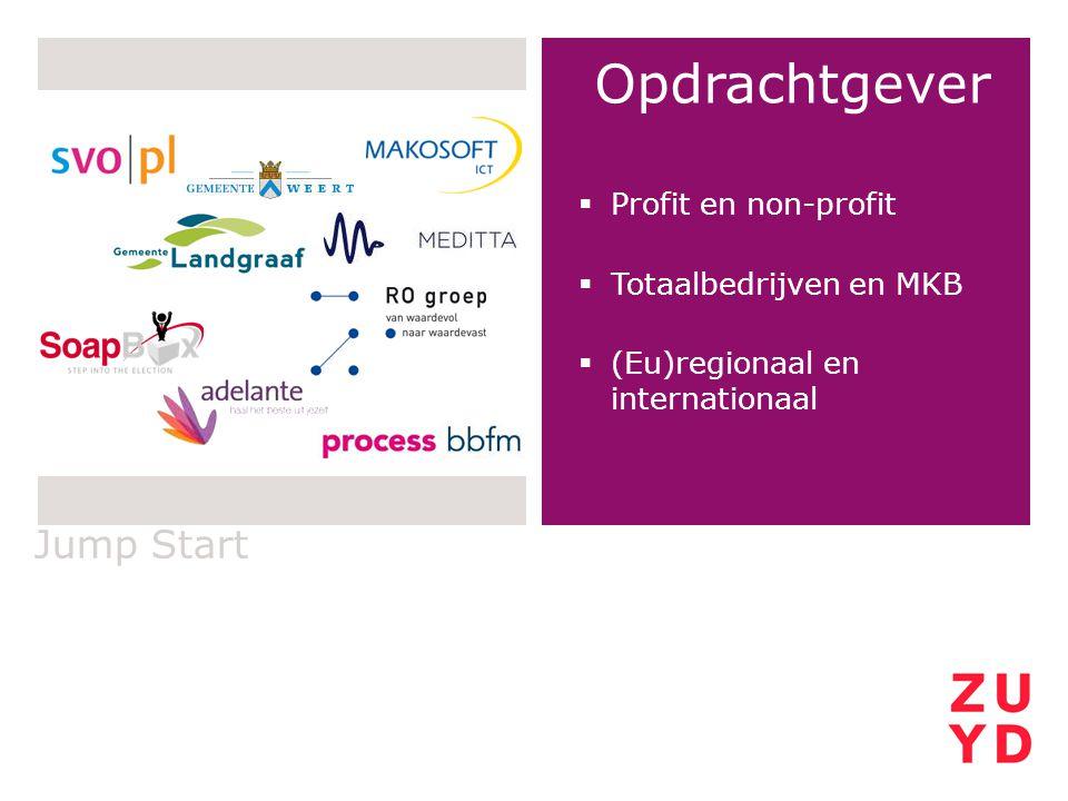 Jump Start Opdrachtgever  Profit en non-profit  Totaalbedrijven en MKB  (Eu)regionaal en internationaal
