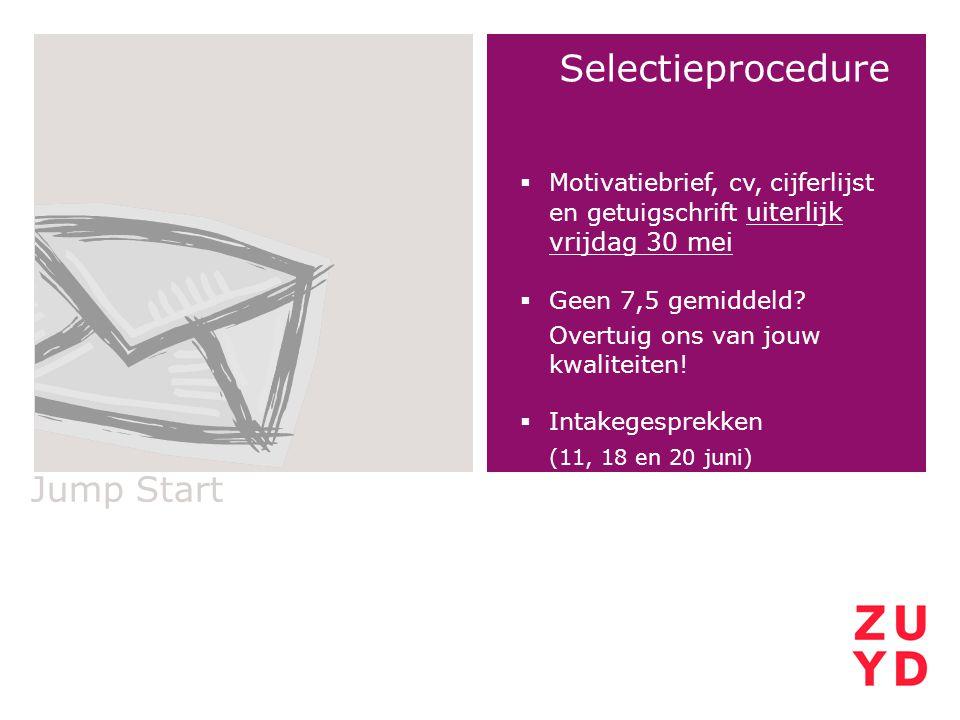 Jump Start Selectieprocedure  Motivatiebrief, cv, cijferlijst en getuigschrift uiterlijk vrijdag 30 mei  Geen 7,5 gemiddeld? Overtuig ons van jouw k