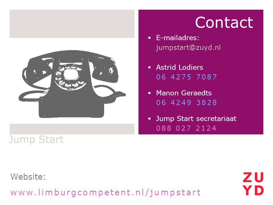 Jump Start Contact  E-mailadres: jumpstart@zuyd.nl  Astrid Lodiers 06 4275 7087  Manon Geraedts 06 4249 3828  Jump Start secretariaat 088 027 2124 Website: www.limburgcompetent.nl/jumpstart