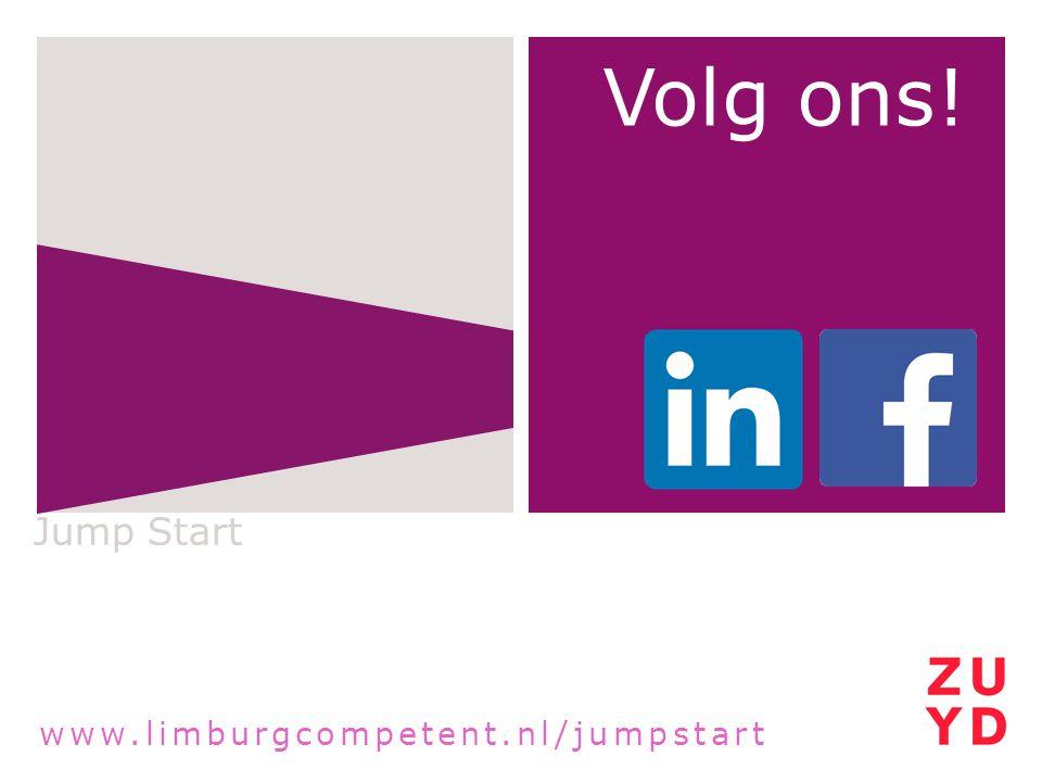 Jump Start Volg ons! Website: www.limburgcompetent.nl/jumpstart