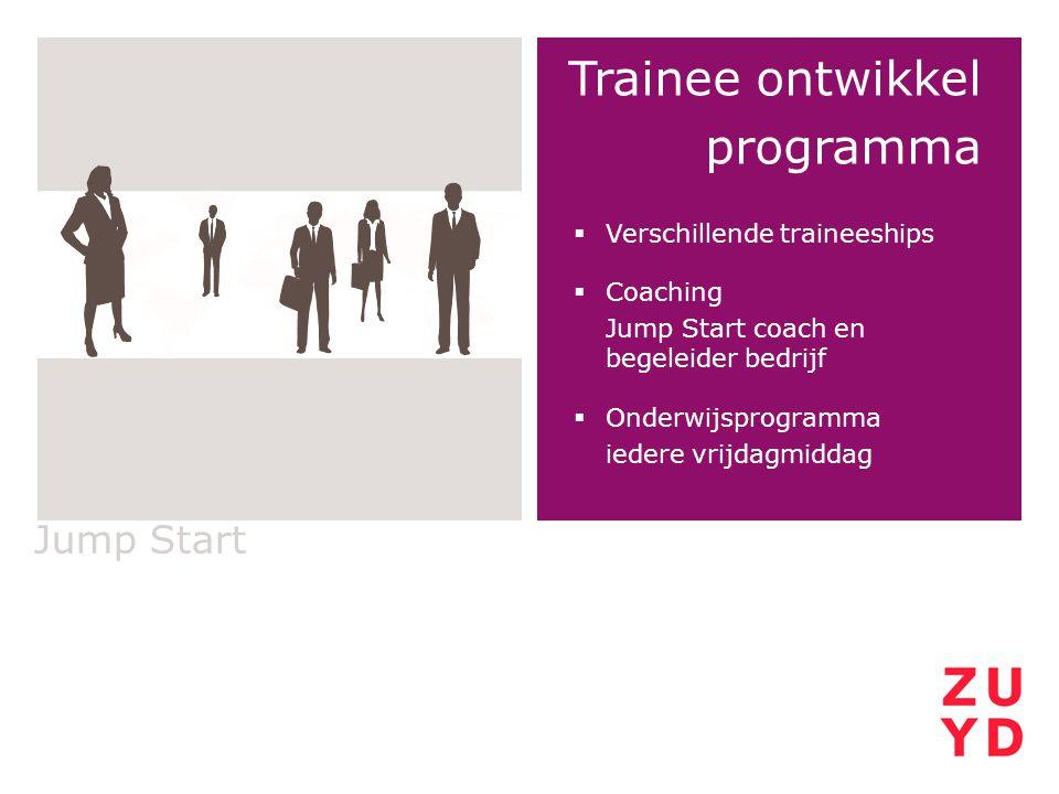 Jump Start Trainee ontwikkel programma  Verschillende traineeships  Coaching Jump Start coach en begeleider bedrijf  Onderwijsprogramma iedere vrij