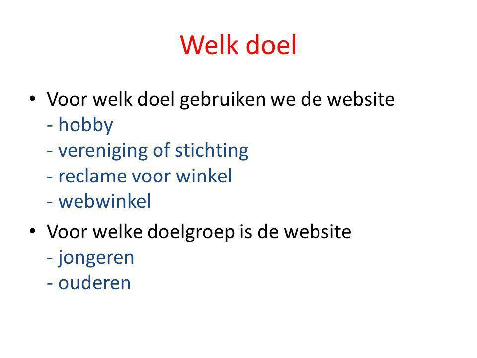 Welk doel • Voor welk doel gebruiken we de website - hobby - vereniging of stichting - reclame voor winkel - webwinkel • Voor welke doelgroep is de website - jongeren - ouderen