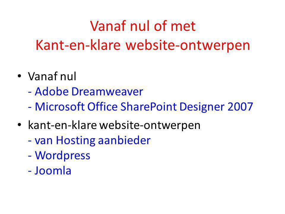Vanaf nul of met Kant-en-klare website-ontwerpen • Vanaf nul - Adobe Dreamweaver - Microsoft Office SharePoint Designer 2007 • kant-en-klare website-ontwerpen - van Hosting aanbieder - Wordpress - Joomla