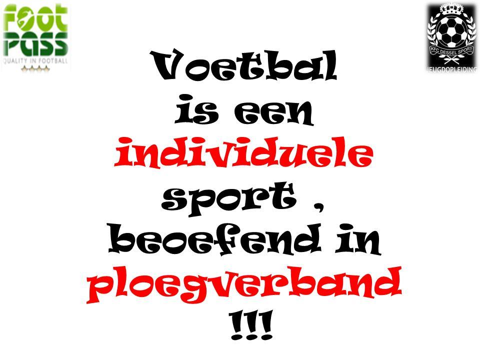 Voetbal is een individuele sport, beoefend in ploegverband !!!