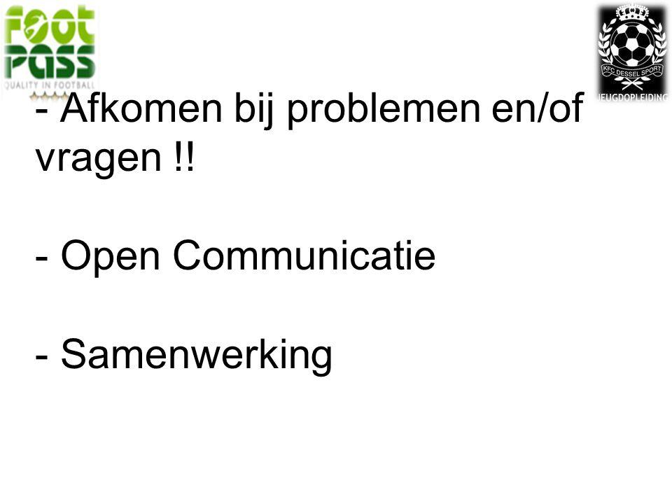 - Afkomen bij problemen en/of vragen !! - Open Communicatie - Samenwerking