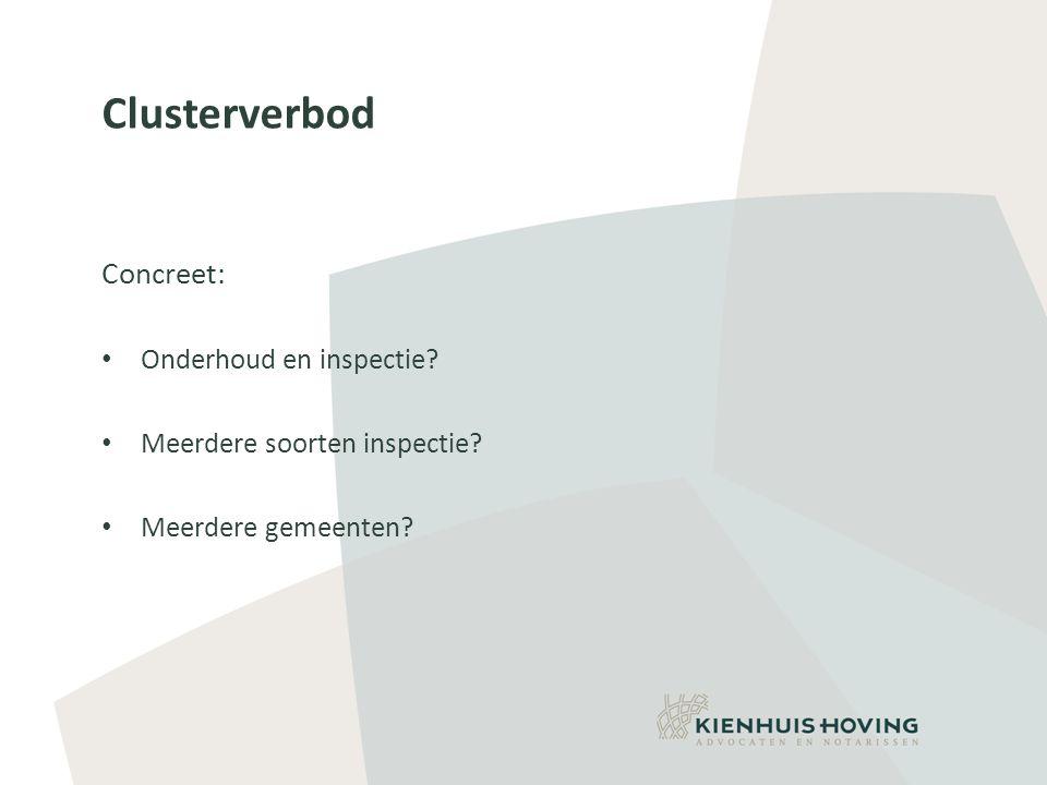 Clusterverbod Concreet: • Onderhoud en inspectie.• Meerdere soorten inspectie.