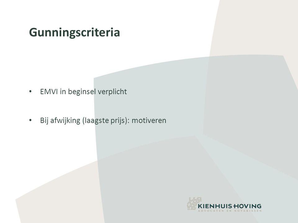Gunningscriteria • EMVI in beginsel verplicht • Bij afwijking (laagste prijs): motiveren
