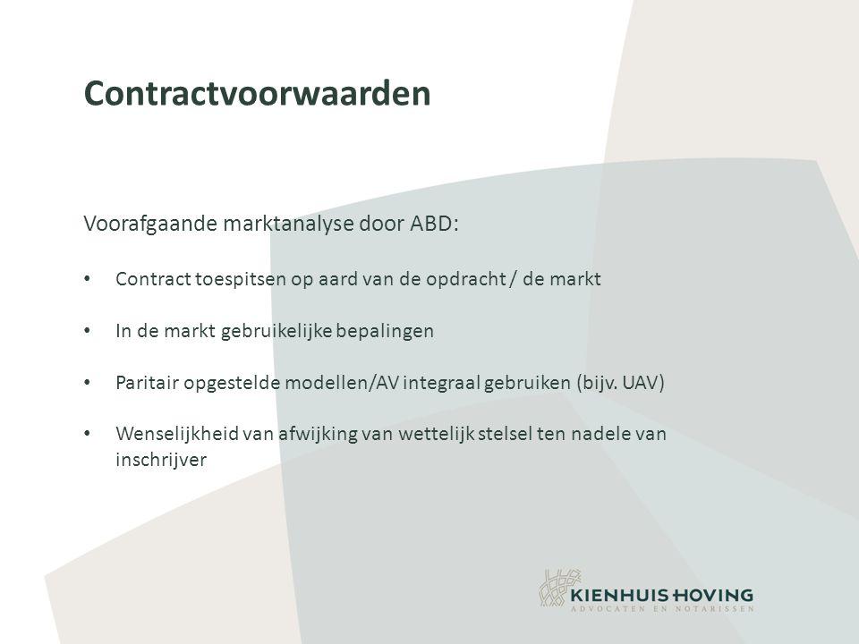 Contractvoorwaarden Voorafgaande marktanalyse door ABD: • Contract toespitsen op aard van de opdracht / de markt • In de markt gebruikelijke bepalingen • Paritair opgestelde modellen/AV integraal gebruiken (bijv.