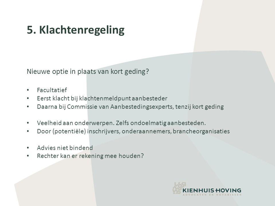 5.Klachtenregeling Nieuwe optie in plaats van kort geding.