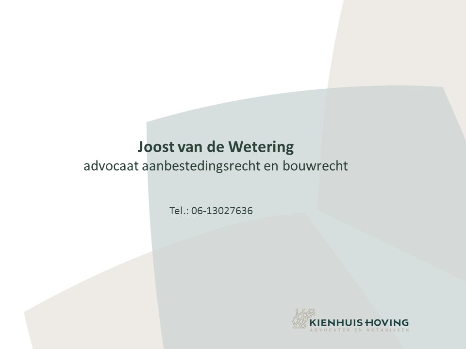 Joost van de Wetering advocaat aanbestedingsrecht en bouwrecht Tel.: 06-13027636