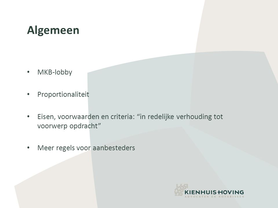 Algemeen • MKB-lobby • Proportionaliteit • Eisen, voorwaarden en criteria: in redelijke verhouding tot voorwerp opdracht • Meer regels voor aanbesteders