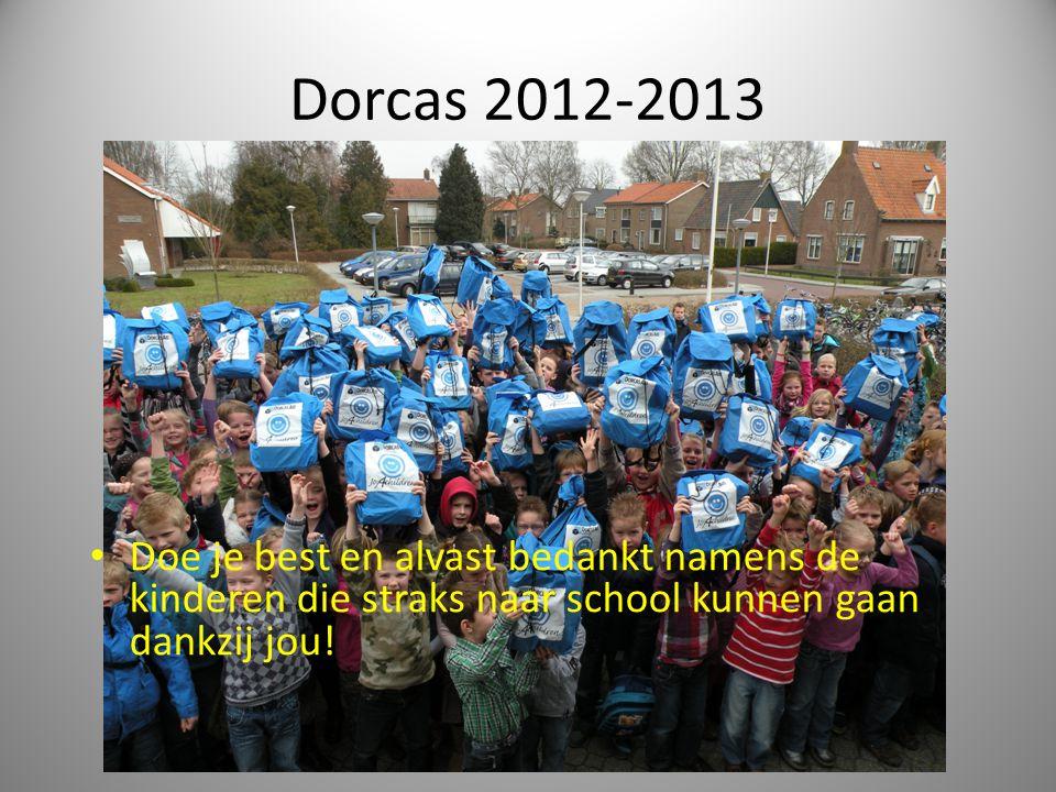 Dorcas 2012-2013 • Doe je best en alvast bedankt namens de kinderen die straks naar school kunnen gaan dankzij jou!