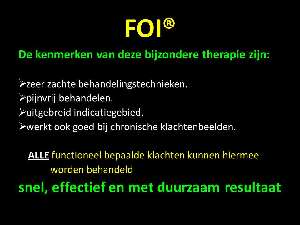 FOI® De kenmerken van deze bijzondere therapie zijn:  zeer zachte behandelingstechnieken.