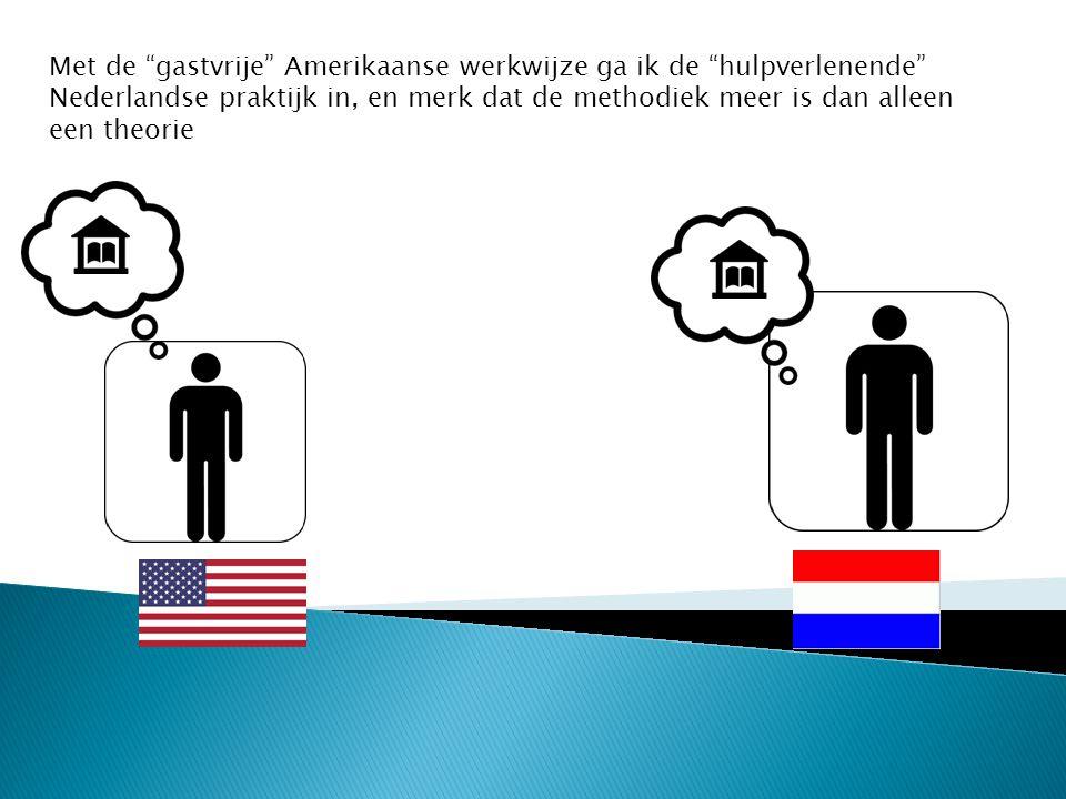 """Met de """"gastvrije"""" Amerikaanse werkwijze ga ik de """"hulpverlenende"""" Nederlandse praktijk in, en merk dat de methodiek meer is dan alleen een theorie"""