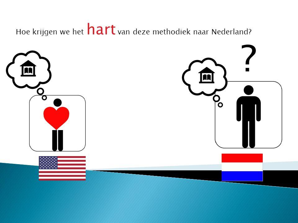 ? Hoe krijgen we het hart van deze methodiek naar Nederland?