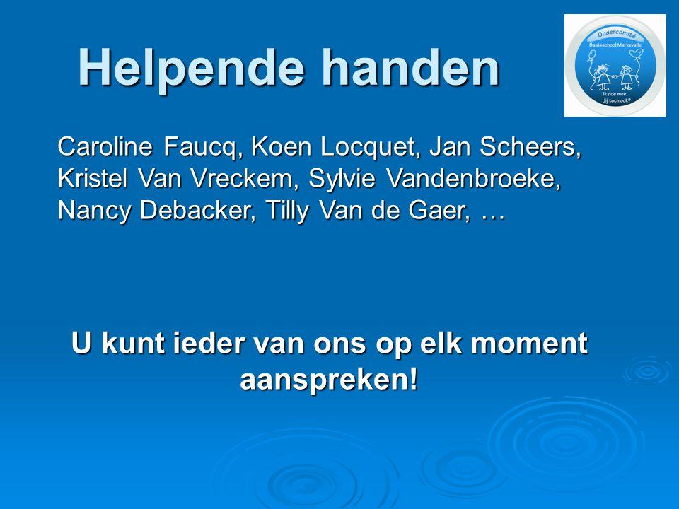 Helpende handen Caroline Faucq, Koen Locquet, Jan Scheers, Kristel Van Vreckem, Sylvie Vandenbroeke, Nancy Debacker, Tilly Van de Gaer, … U kunt ieder