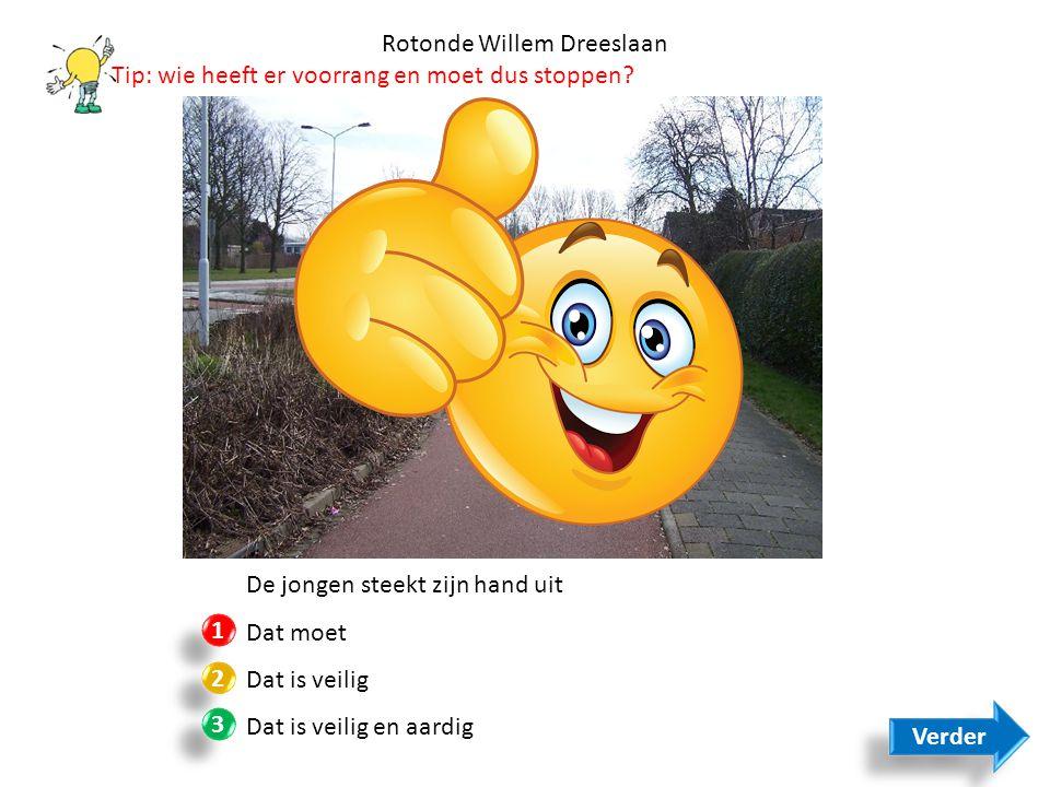 De jongen steekt zijn hand uit Dat moet Dat is veilig Dat is veilig en aardig 1 1 2 2 3 3 Rotonde Willem Dreeslaan Verder Tip: wie heeft er voorrang e