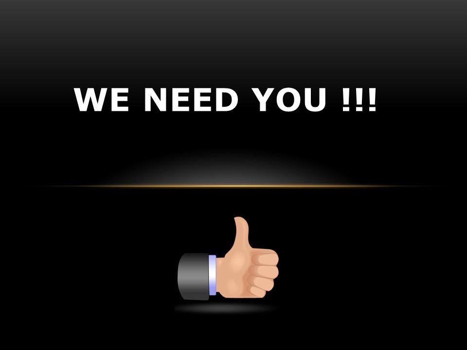 WE NEED YOU !!!