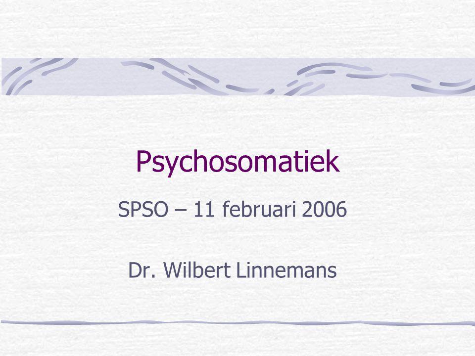 Psychosomatiek SPSO – 11 februari 2006 Dr. Wilbert Linnemans