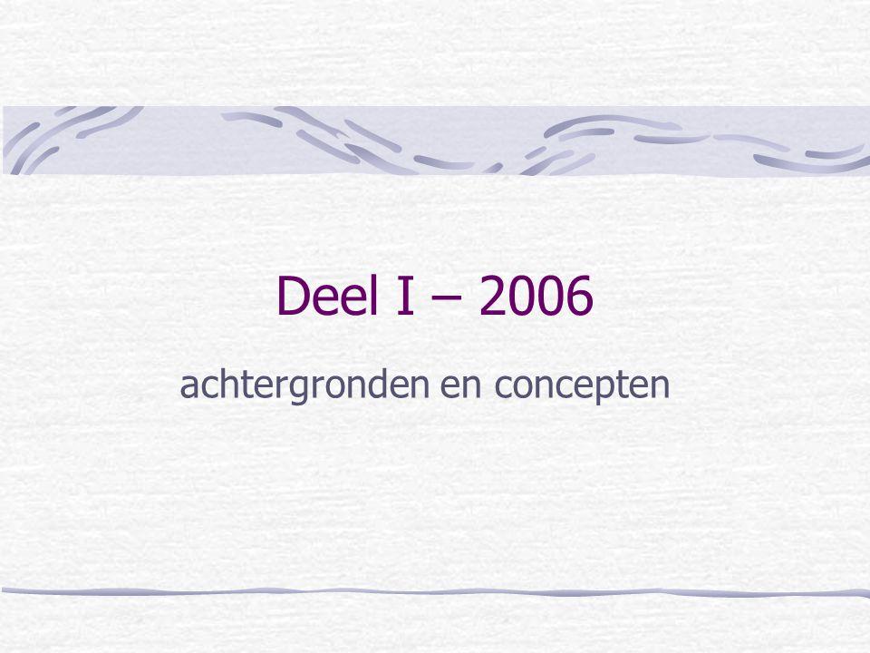Deel I – 2006 achtergronden en concepten