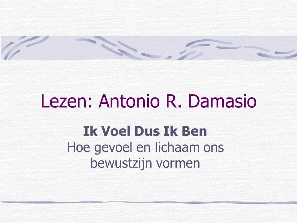 Lezen: Antonio R. Damasio Ik Voel Dus Ik Ben Hoe gevoel en lichaam ons bewustzijn vormen