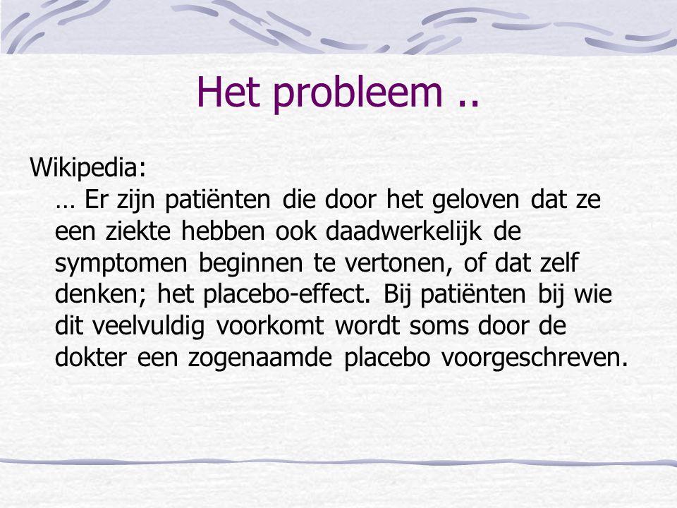 Het probleem.. Wikipedia: … Er zijn patiënten die door het geloven dat ze een ziekte hebben ook daadwerkelijk de symptomen beginnen te vertonen, of da