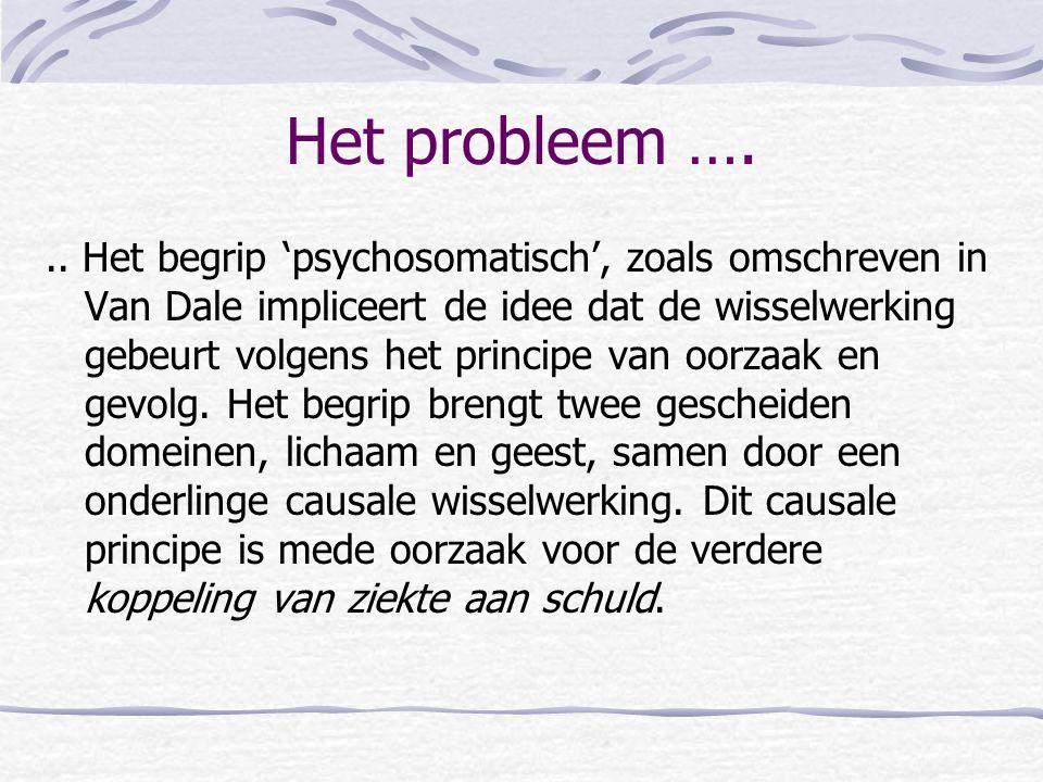 Het probleem …... Het begrip 'psychosomatisch', zoals omschreven in Van Dale impliceert de idee dat de wisselwerking gebeurt volgens het principe van
