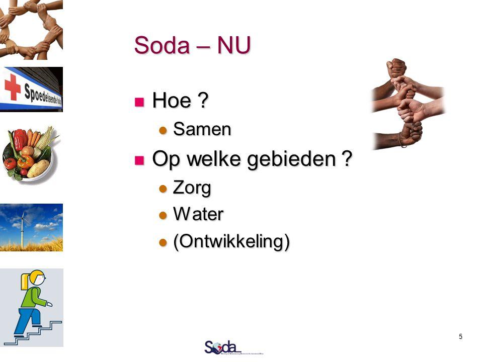 5 Soda – NU  Hoe ?  Samen  Op welke gebieden ?  Zorg  Water  (Ontwikkeling)