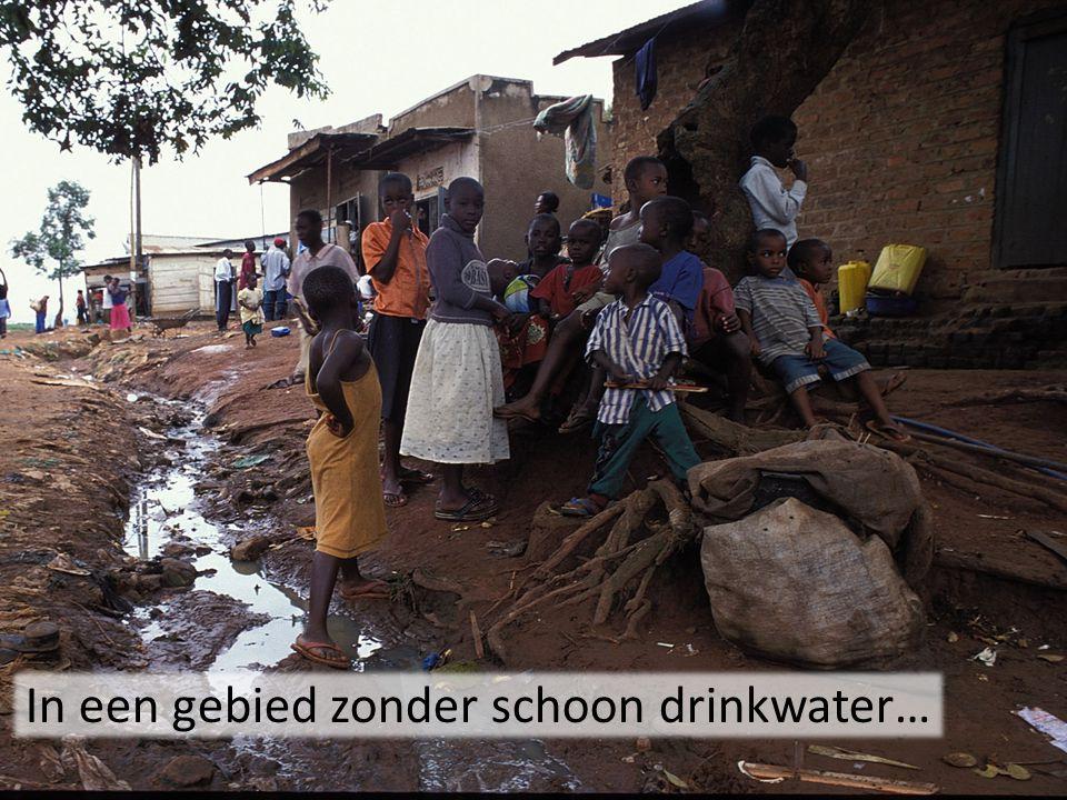 In een gebied zonder schoon drinkwater…