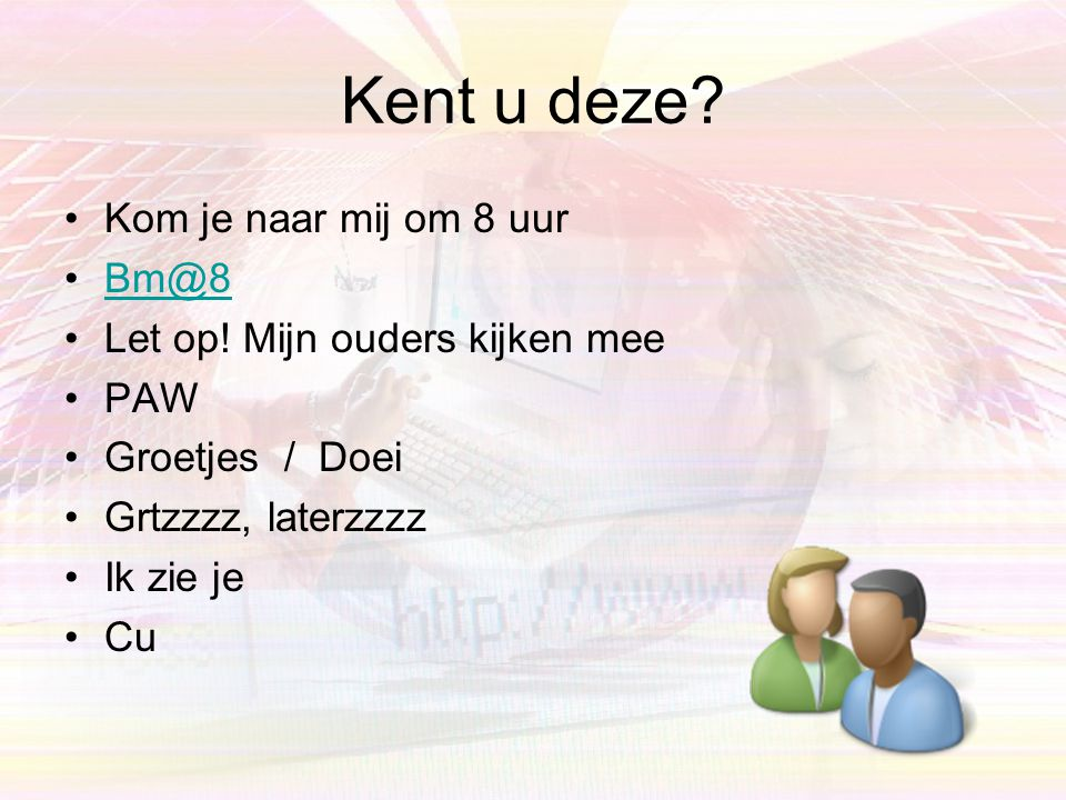 Kent u deze? •W8ff •Wacht even •LOL •Laughing out Loud •Brb •Be Right Back •;-) •Knipoog