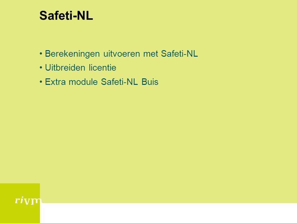 Safeti-NL •Berekeningen uitvoeren met Safeti-NL •Uitbreiden licentie •Extra module Safeti-NL Buis