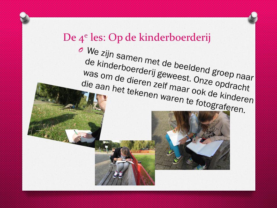 De 4 e les: Op de kinderboerderij O We zijn samen met de beeldend groep naar de kinderboerderij geweest.
