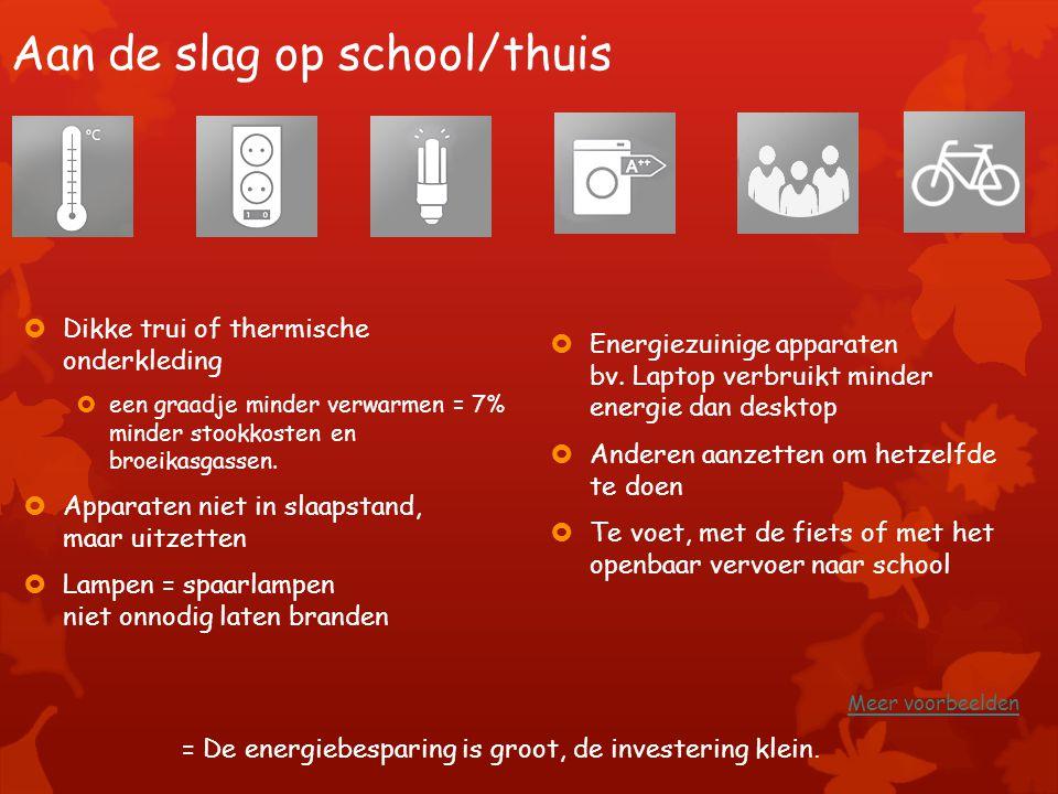 Aan de slag op school/thuis  Dikke trui of thermische onderkleding  een graadje minder verwarmen = 7% minder stookkosten en broeikasgassen.