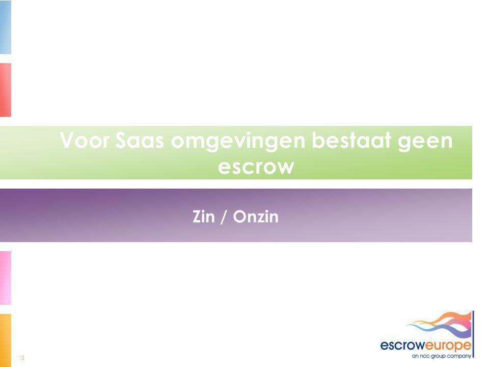 15 Voor Saas omgevingen bestaat geen escrow Zin / Onzin