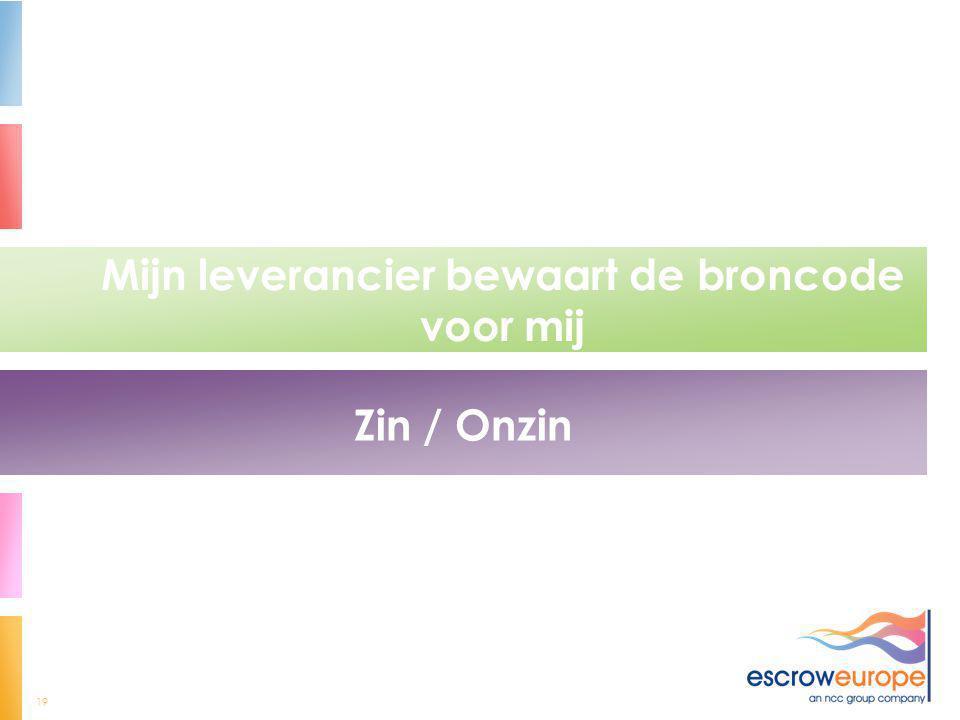 19 Mijn leverancier bewaart de broncode voor mij Zin / Onzin