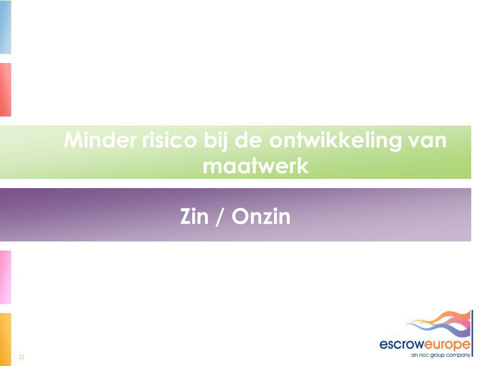 23 Minder risico bij de ontwikkeling van maatwerk Zin / Onzin