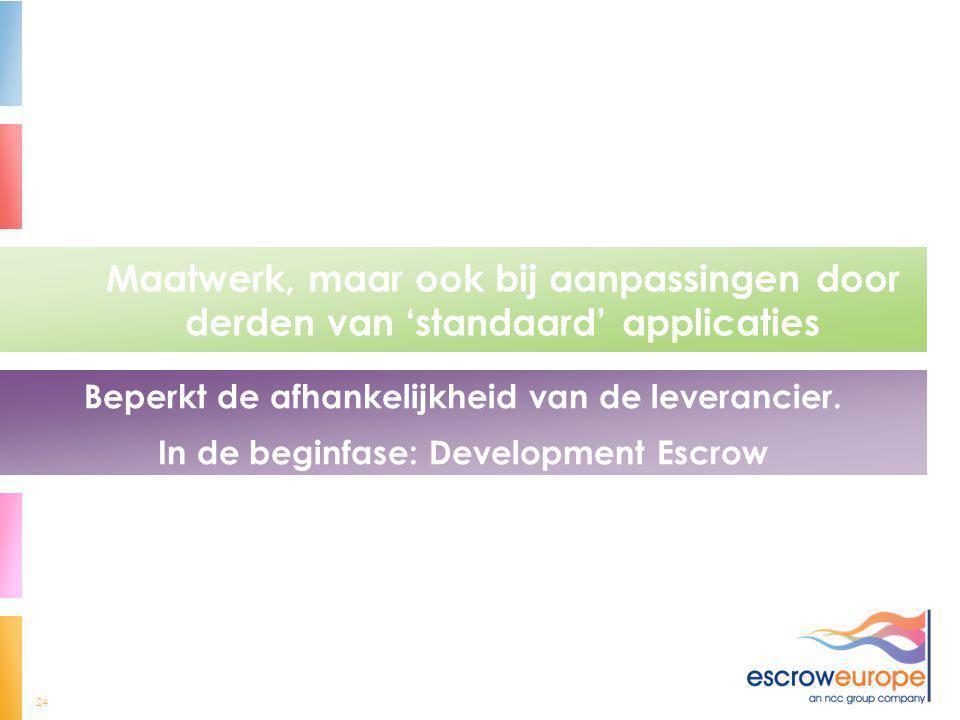 24 Maatwerk, maar ook bij aanpassingen door derden van 'standaard' applicaties Beperkt de afhankelijkheid van de leverancier. In de beginfase: Develop