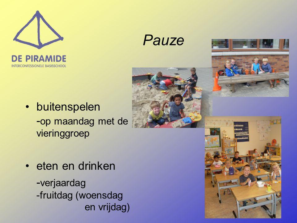 Pauze •buitenspelen - op maandag met de vieringgroep •eten en drinken - verjaardag -fruitdag (woensdag en vrijdag)