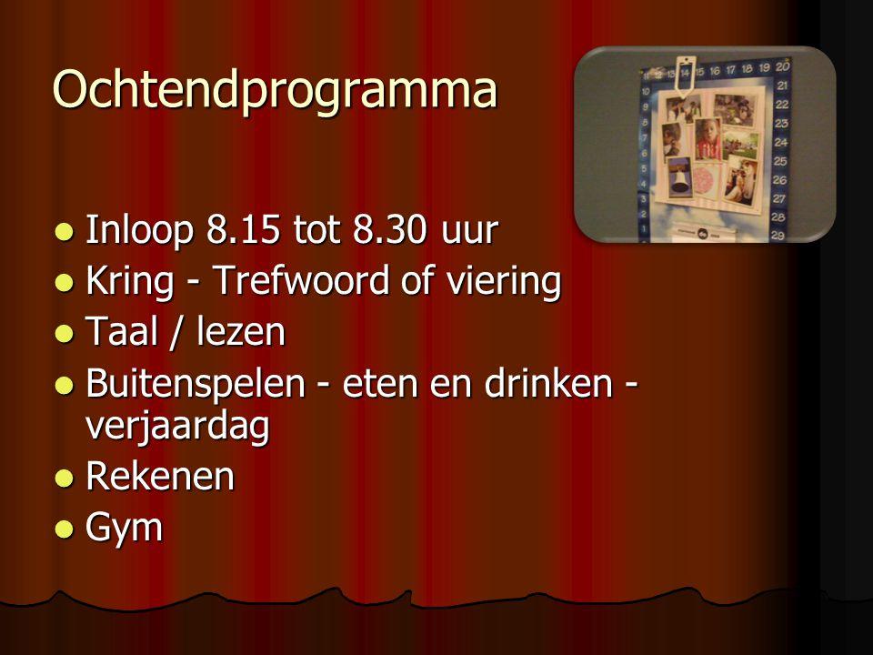 Ochtendprogramma  Inloop 8.15 tot 8.30 uur  Kring - Trefwoord of viering  Taal / lezen  Buitenspelen - eten en drinken - verjaardag  Rekenen  Gym